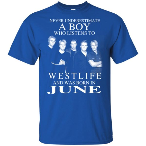 A Boy Who Listens To Westlife And Was Born In June T-Shirts, Hoodie, Tank Apparel