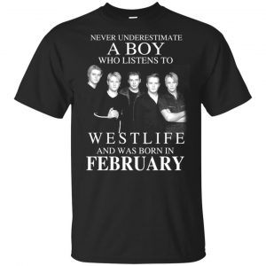 A Boy Who Listens To Westlife And Was Born In February T-Shirts, Hoodie, Tank