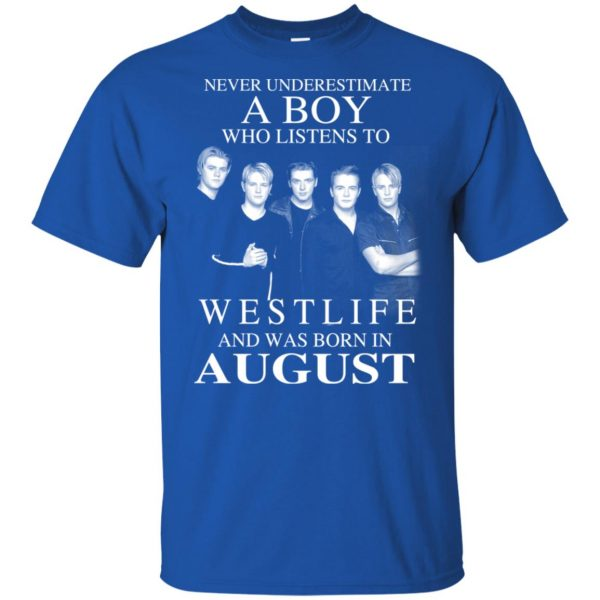 A Boy Who Listens To Westlife And Was Born In August T-Shirts, Hoodie, Tank Apparel 4