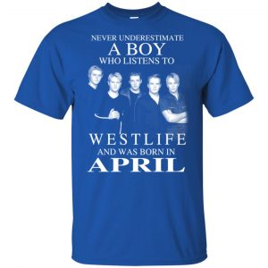 A Boy Who Listens To Westlife And Was Born In April T-Shirts, Hoodie, Tank