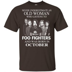 An Old Woman Who Listens To Foo Fighters And Was Born In October T-Shirts, Hoodie, Tank
