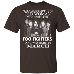 An Old Woman Who Listens To Foo Fighters And Was Born In March T-Shirts, Hoodie, Tank