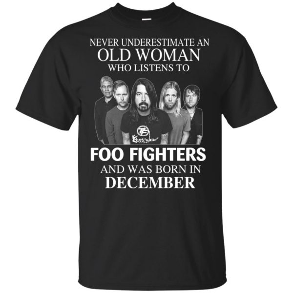 An Old Woman Who Listens To Foo Fighters And Was Born In December T-Shirts, Hoodie, Tank