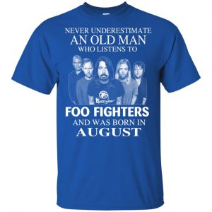 An Old Man Who Listens To Foo Fighters And Was Born In August T-Shirts, Hoodie, Tank