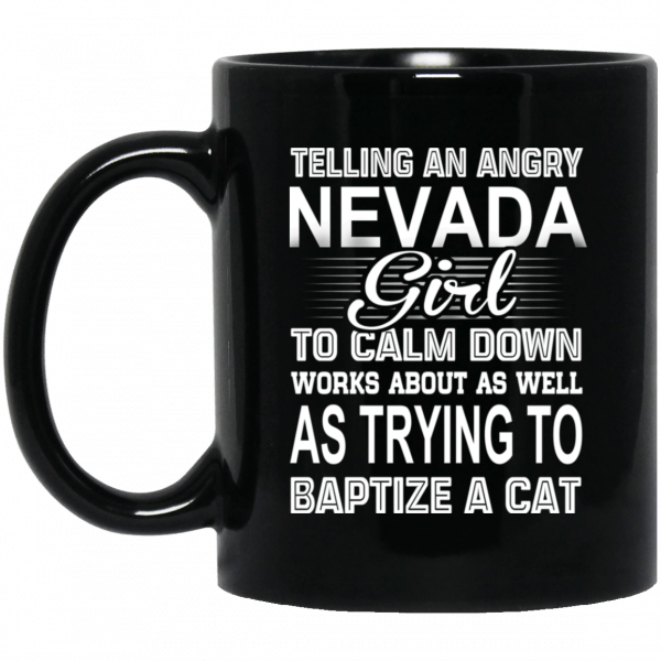 Telling An Angry Nevada Girl To Calm Down Works About As Well As Trying To Baptize A Cat Mug Coffee Mugs