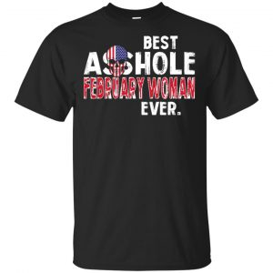 Best Asshole February Woman Ever T-Shirts, Hoodie, Tank Birthday Gift & Age