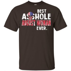 Best Asshole August Woman Ever T-Shirts, Hoodie, Tank Birthday Gift & Age