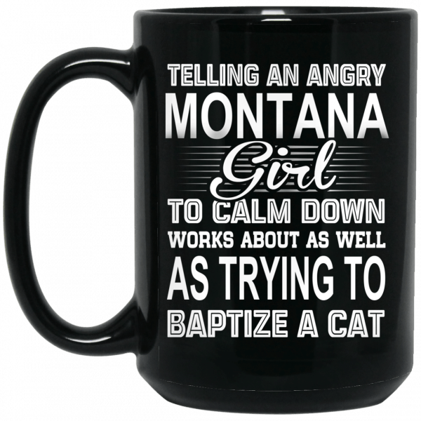 Telling An Angry Montana Girl To Calm Down Works About As Well As Trying To Baptize A Cat Mug