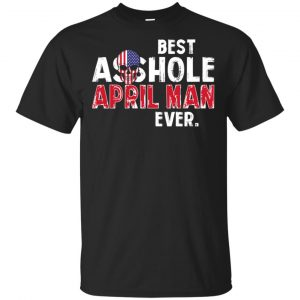 Best Asshole April Man Ever T-Shirts, Hoodie, Tank Birthday Gift & Age
