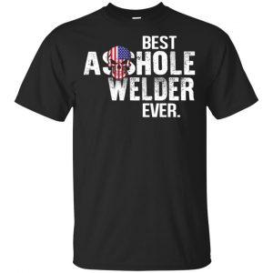 Best Asshole Welder Ever T-Shirts, Hoodie, Tank Jobs