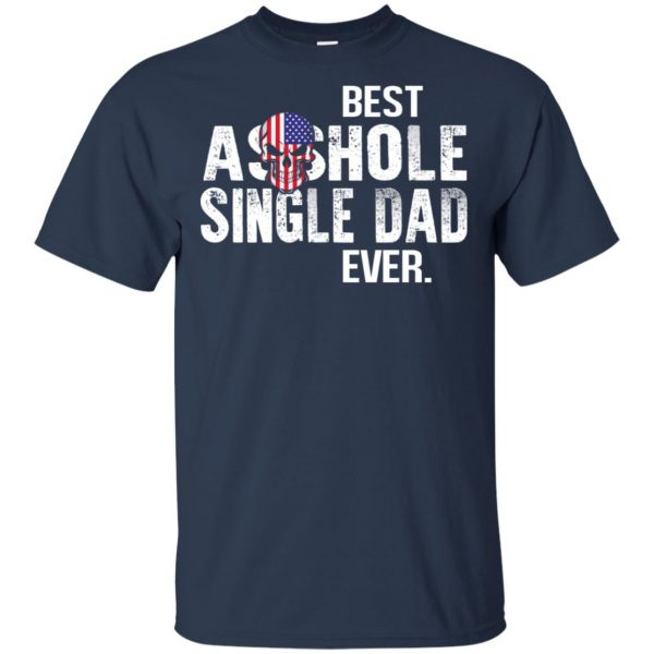 Best Asshole Single Dad Ever T-Shirts, Hoodie, Tank Family 6