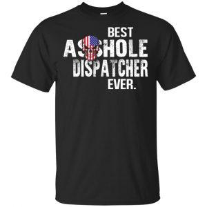 Best Asshole Dispatcher Ever T-Shirts, Hoodie, Tank Jobs