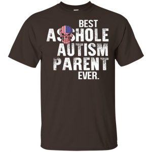 Best Asshole Autism Parent Ever T-Shirts, Hoodie, Tank