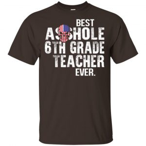 Best Asshole 6th Grade Teacher Ever T-Shirts, Hoodie, Tank Jobs