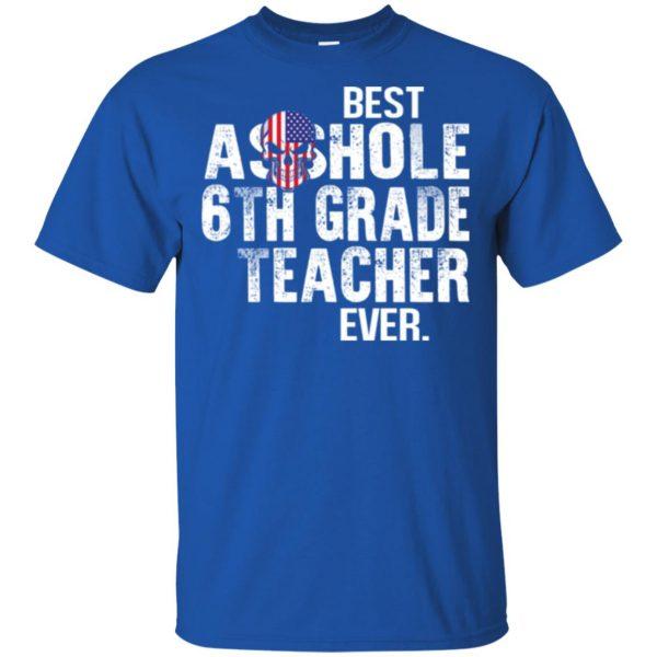 Best Asshole 6th Grade Teacher Ever T-Shirts, Hoodie, Tank Jobs 5