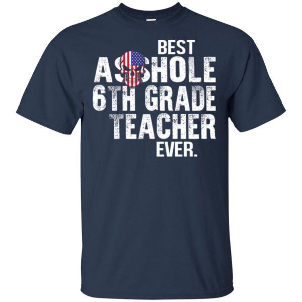 Best Asshole 6th Grade Teacher Ever T-Shirts, Hoodie, Tank Jobs 6
