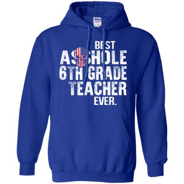 Best Asshole 6th Grade Teacher Ever T-Shirts, Hoodie, Tank Jobs 10