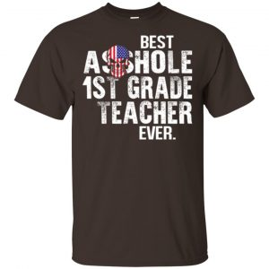 Best Asshole 1st Grade Teacher Ever T-Shirts, Hoodie, Tank Jobs