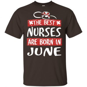 The Best Nurses Are Born In June Birthday T-Shirts, Hoodie, Tank