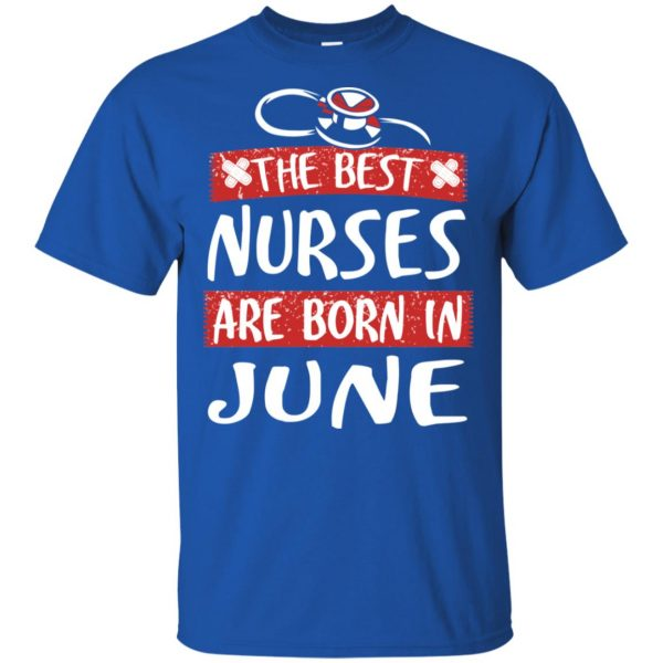 The Best Nurses Are Born In June Birthday T-Shirts, Hoodie, Tank Apparel