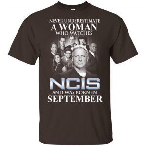 A Woman Who Watches NCIS And Was Born In September T-Shirts, Hoodie, Tank