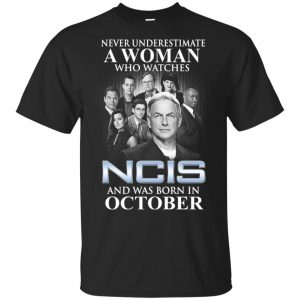 A Woman Who Watches NCIS And Was Born In October T-Shirts, Hoodie, Tank