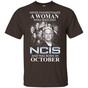 A Woman Who Watches NCIS And Was Born In October T-Shirts, Hoodie, Tank Apparel 2