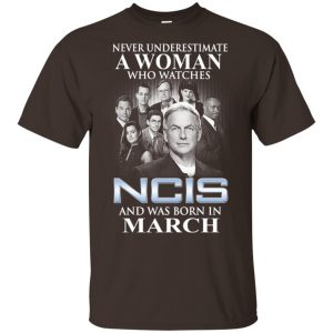 A Woman Who Watches NCIS And Was Born In March T-Shirts, Hoodie, Tank