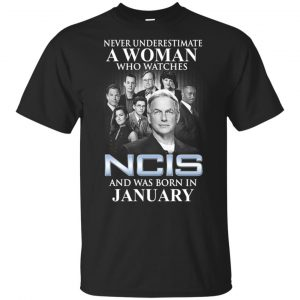 A Woman Who Watches NCIS And Was Born In January T-Shirts, Hoodie, Tank
