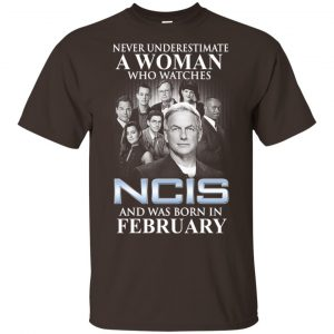 A Woman Who Watches NCIS And Was Born In February T-Shirts, Hoodie, Tank