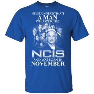 A Man Who Watches NCIS And Was Born In November T-Shirts, Hoodie, Tank
