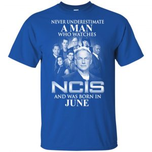 A Man Who Watches NCIS And Was Born In June T-Shirts, Hoodie, Tank Apparel