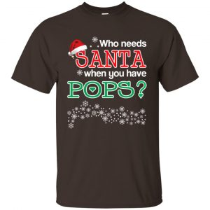 Who Needs Santa When You Have Pops? Christmas T-Shirts, Hoodie, Tank Apparel 2