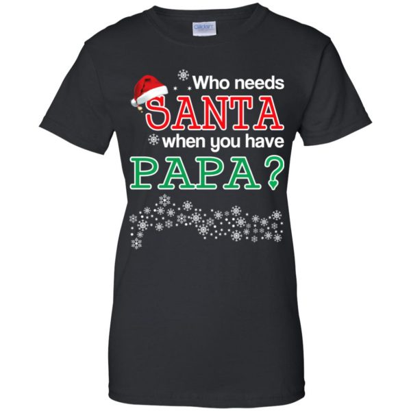Who Needs Santa When You Have Papa? Christmas T-Shirts, Hoodie, Tank Apparel