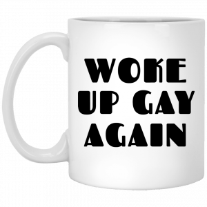 Woke Up Gay Again Funny Mug