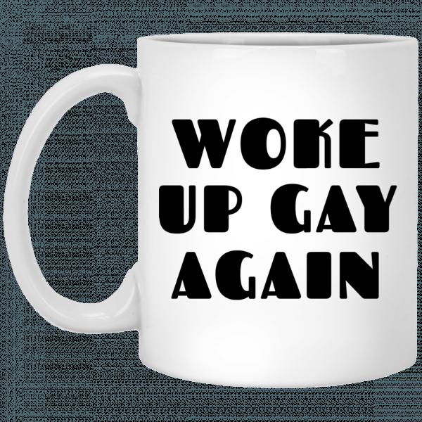 Woke Up Gay Again Funny Mug