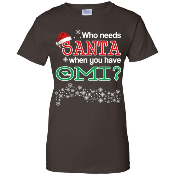 Who Needs Santa When You Have Omi? Christmas T-Shirts, Hoodie, Tank Apparel