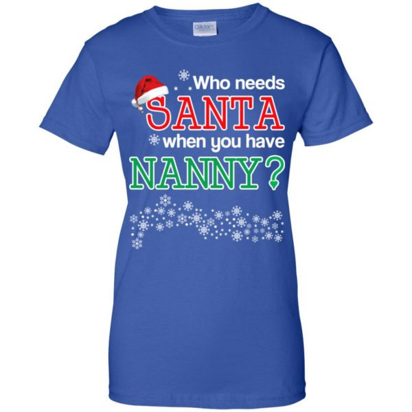 Who Needs Santa When You Have Nanny? Christmas T-Shirts, Hoodie, Tank Apparel