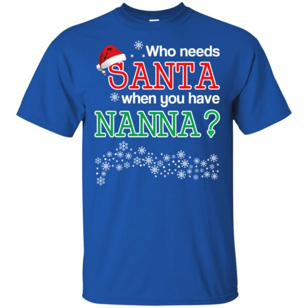Who Needs Santa When You Have Nanna? Christmas T-Shirts, Hoodie, Tank Apparel 5