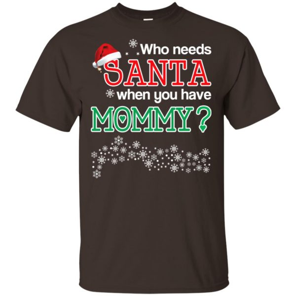 Who Needs Santa When You Have Mommy? Christmas T-Shirts, Hoodie, Tank Apparel