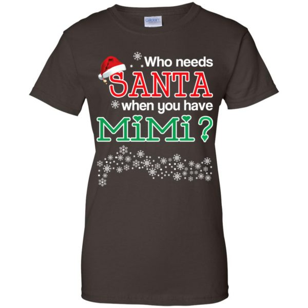 Who Needs Santa When You Have Mimi? Christmas T-Shirts, Hoodie, Tank