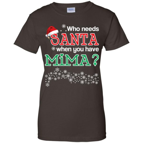 Who Needs Santa When You Have Mima? Christmas T-Shirts, Hoodie, Tank