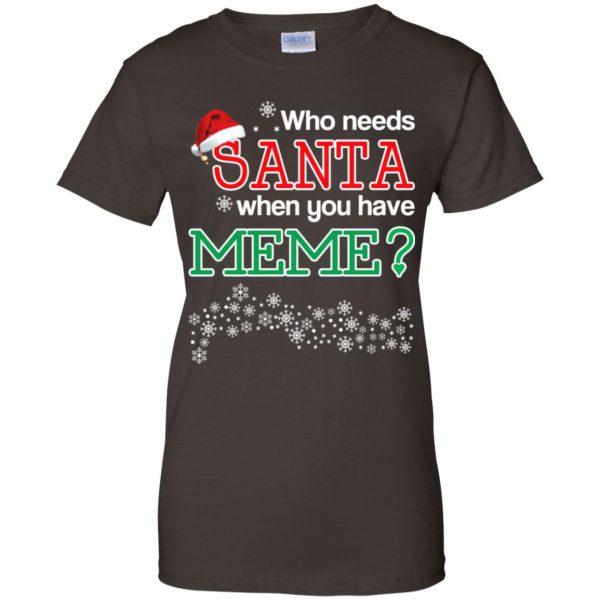 Who Needs Santa When You Have Meme? Christmas T-Shirts, Hoodie, Tank