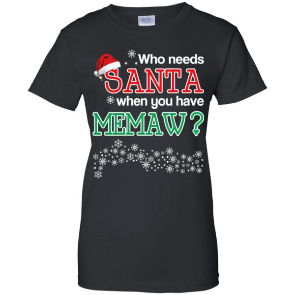 Who Needs Santa When You Have Memaw? Christmas T-Shirts, Hoodie, Tank Apparel