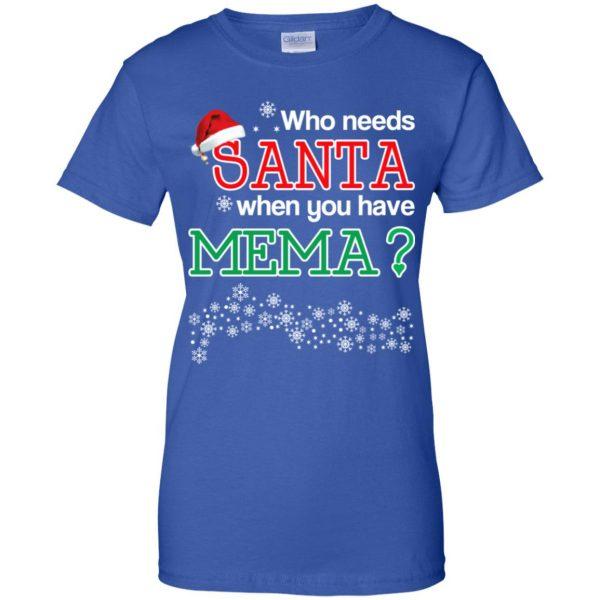 Who Needs Santa When You Have Mema? Christmas T-Shirts, Hoodie, Tank