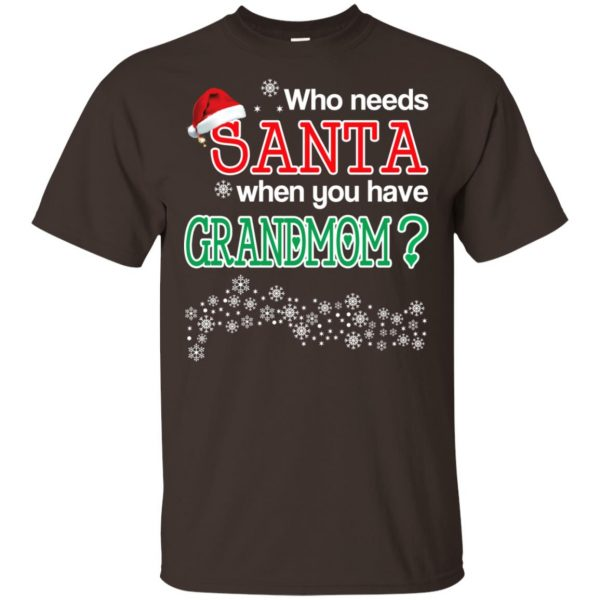 Who Needs Santa When You Have Grandmom? Christmas T-Shirts, Hoodie, Tank