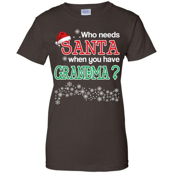 Who Needs Santa When You Have Grandma? Christmas T-Shirts, Hoodie, Tank