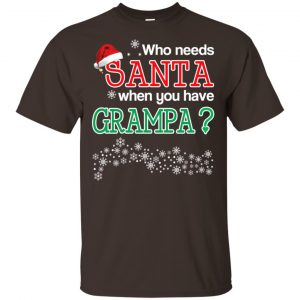 Who Needs Santa When You Have Grampa? Christmas T-Shirts, Hoodie, Tank Apparel 2