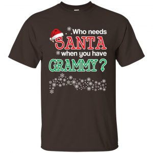 Who Needs Santa When You Have Grammy? Christmas T-Shirts, Hoodie, Tank Apparel