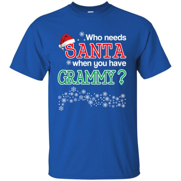 Who Needs Santa When You Have Grammy? Christmas T-Shirts, Hoodie, Tank